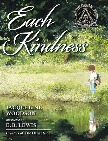 EACH KINDNESS Written by Jacqueline Woodson  Illustrated by E. B. Lewis  Published by Nancy Paulsen Books, 2012
